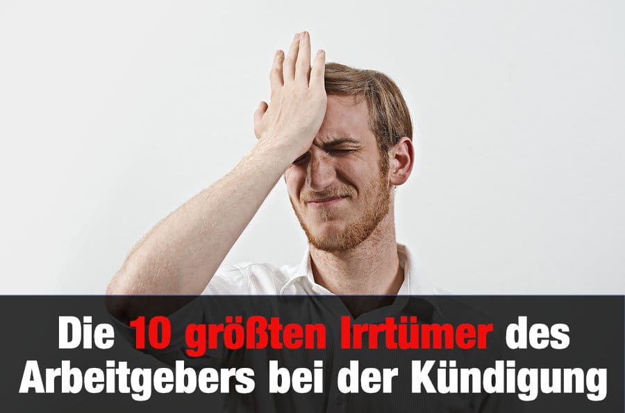 Die 10 Größten Irrtümer Des Arbeitgebers Bei Der Kündigung